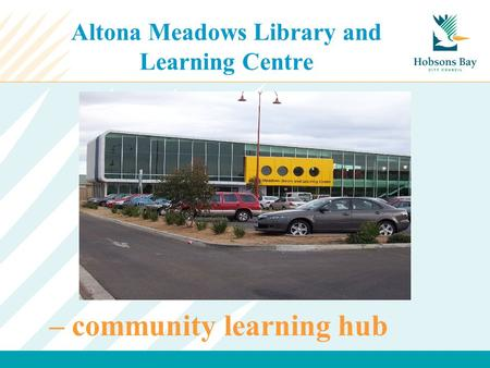 Altona Meadows Library and Learning Centre Photo of front – community learning hub.