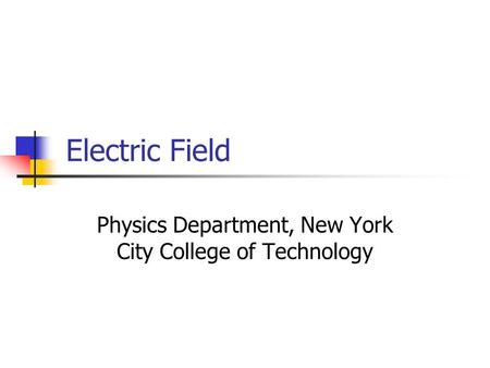 Electric Field Physics Department, New York City College of Technology.