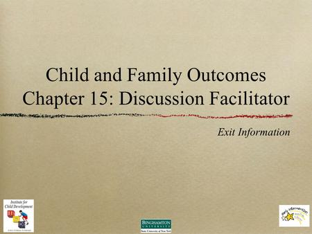 Child and Family Outcomes Chapter 15: Discussion Facilitator Exit Information.