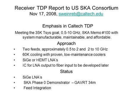 Receiver TDP Report to US SKA Consortium Nov 17, 2008, Emphasis in Caltech TDP Meeting the 35K Tsys goal, 0.5-10.