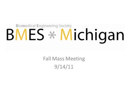Fall Mass Meeting 9/14/11. Schedule Introductions Joining BMES Kaplan Presentation Industry Events Other Upcoming Events.