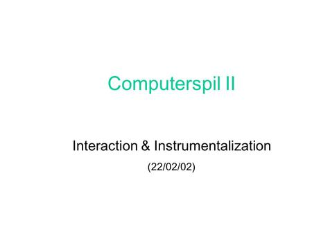Computerspil II Interaction & Instrumentalization (22/02/02)