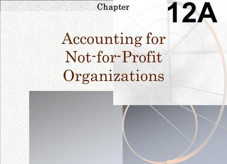Chapter 12A Accounting for Not-for-Profit Organizations.