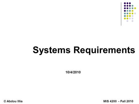 Systems Requirements 10/4/2010 © Abdou Illia MIS 4200 - Fall 2010.