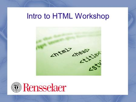 Intro to HTML Workshop. Welcome This slideshow presentation is designed to introduce you to the basics of HTML. It is the first of three HTML workshops.