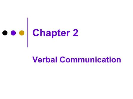 Chapter 2 Verbal Communication. How You Know What Verbal Messages Mean Langue and parole, or formal grammatical structured language versus everyday talk.