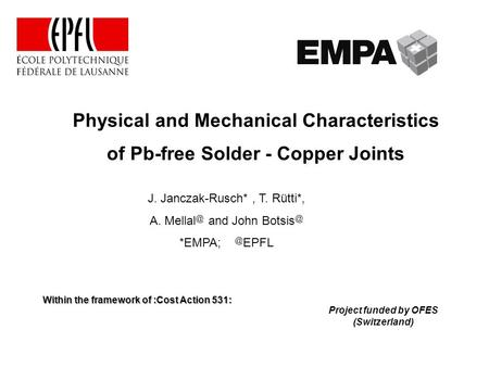 Physical and Mechanical Characteristics of Pb-free Solder - Copper Joints Project funded by OFES (Switzerland) Within the framework of :Cost Action 531: