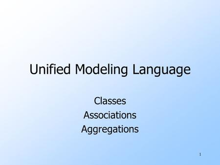 1 Unified Modeling Language Classes Associations Aggregations.
