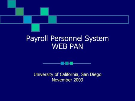 Payroll Personnel System WEB PAN University of California, San Diego November 2003.