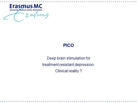 PICO Deep brain stimulation for treatment resistant depression. Clinical reality ?
