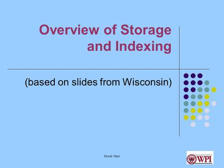 Murali Mani Overview of Storage and Indexing (based on slides from Wisconsin)