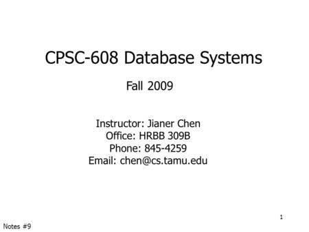 CPSC-608 Database Systems Fall 2009 Instructor: Jianer Chen Office: HRBB 309B Phone: 845-4259   1 Notes #9.
