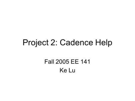 Project 2: Cadence Help Fall 2005 EE 141 Ke Lu. Design Phase Estimate delay using stage effort. Example: 8 bit ripple adder driving a final load of 16.