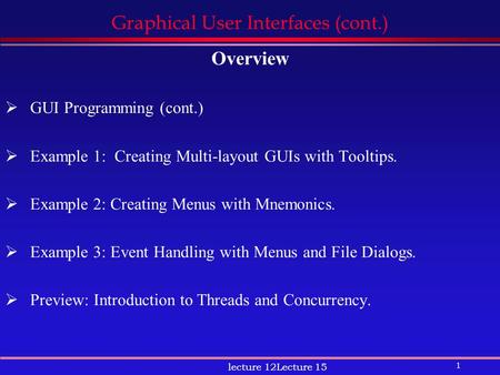 1 lecture 12Lecture 15 Graphical User Interfaces (cont.) Overview  GUI Programming (cont.)  Example 1: Creating Multi-layout GUIs with Tooltips.  Example.