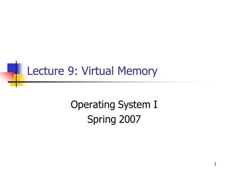 1 Lecture 9: Virtual Memory Operating System I Spring 2007.