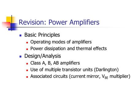 Revision: Power Amplifiers Basic Principles Operating modes of amplifiers Power dissipation and thermal effects Design/Analysis Class A, B, AB amplifiers.