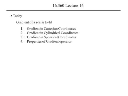 Lecture 16 Today Gradient of a scalar field