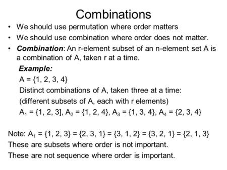 Combinations We should use permutation where order matters We should use combination where order does not matter. Combination: An r-element subset of an.