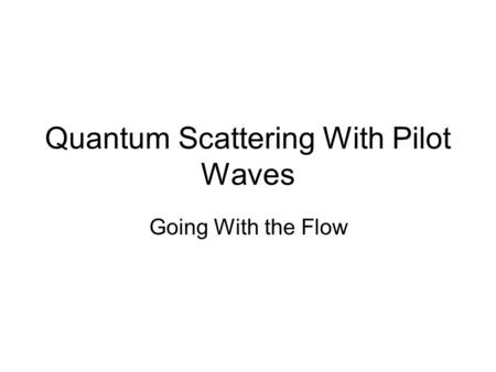 Quantum Scattering With Pilot Waves Going With the Flow.