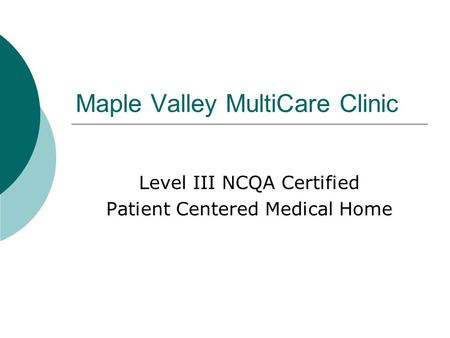 Maple Valley MultiCare Clinic Level III NCQA Certified Patient Centered Medical Home.