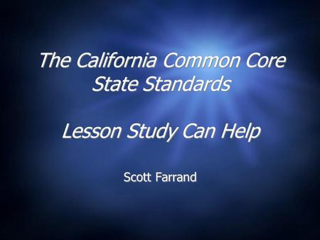 The California Common Core State <strong>Standards</strong> Lesson Study Can Help Scott Farrand.