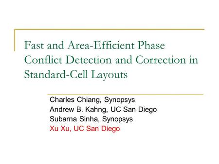 Fast and Area-Efficient Phase Conflict Detection and Correction in Standard-Cell Layouts Charles Chiang, Synopsys Andrew B. Kahng, UC San Diego Subarna.