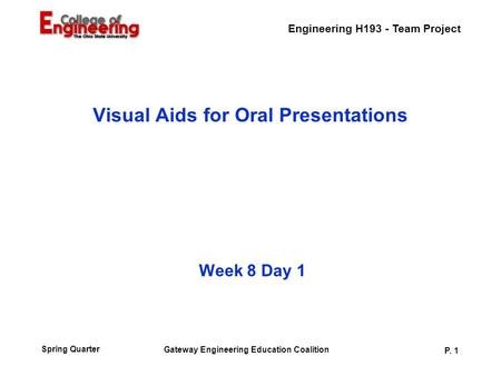 Engineering H193 - Team Project Gateway Engineering Education Coalition P. 1 Spring Quarter Week 8 Day 1 Visual Aids for Oral Presentations.