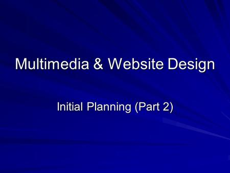 Multimedia & Website Design Initial Planning (Part 2)