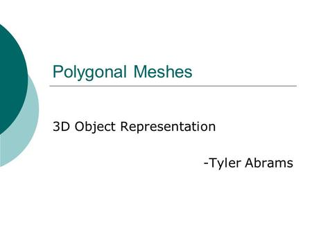 Polygonal Meshes 3D Object Representation -Tyler Abrams.
