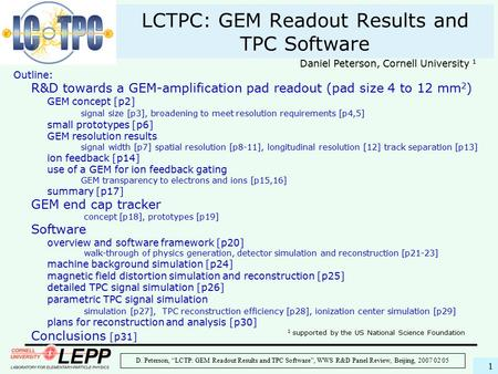 "D. Peterson, ""LCTP: GEM Readout Results and TPC Software"", WWS R&D Panel Review, Beijing, 2007 02 05 1 LCTPC: GEM Readout Results and TPC Software 1 supported."
