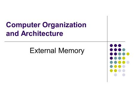 Computer Organization and Architecture External Memory.