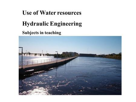 Use of Water resources Hydraulic Engineering Subjects in teaching.