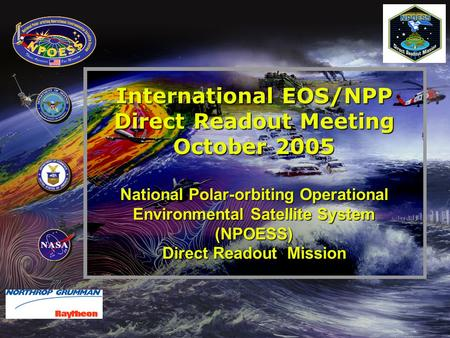 1 International EOS/NPP Direct Readout Meeting October 2005 National Polar-orbiting Operational Environmental Satellite System (NPOESS) Direct Readout.