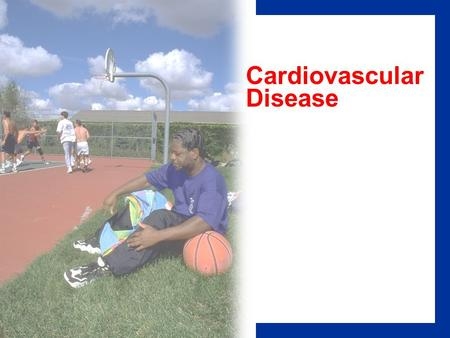 Cardiovascular Disease. The number one cause of death in the United States Caused the death of over 900,000 Americans each year Economic cost of over.