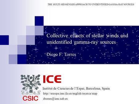 Collective effects of stellar winds and unidentified gamma-ray sources Diego F. Torres THE MULTI-MESSENGER APPROACH TO UNIDENTIFIED GAMMA-RAY SOURCES
