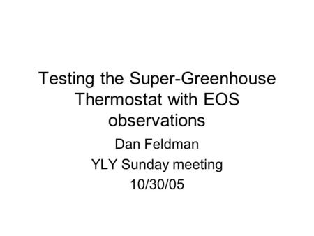 Testing the Super-Greenhouse Thermostat with EOS observations Dan Feldman YLY Sunday meeting 10/30/05.