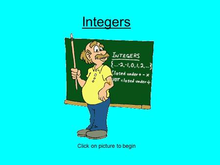 Integers Click on picture to begin What is an integer? An integer is a positive or negative whole number or zero.