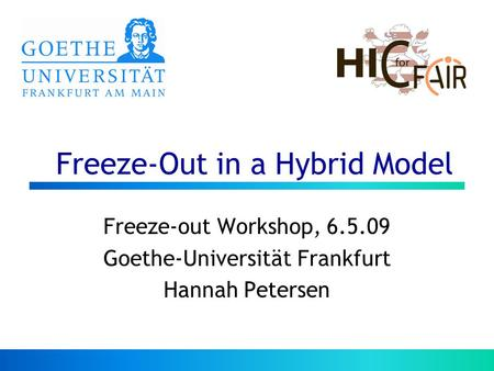 Freeze-Out in a Hybrid Model Freeze-out Workshop, 6.5.09 Goethe-Universität Frankfurt Hannah Petersen.