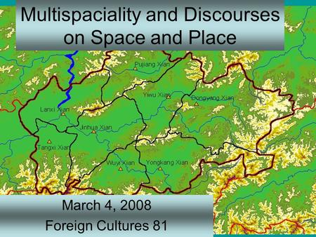 Multispaciality and Discourses on Space and Place March 4, 2008 Foreign Cultures 81.
