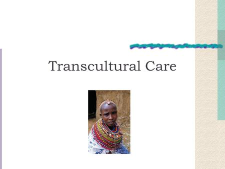 Transcultural Care. Culture The shared values, traditions, norms, customs, arts, history, folklore, and institutions of a group of people that are unified.