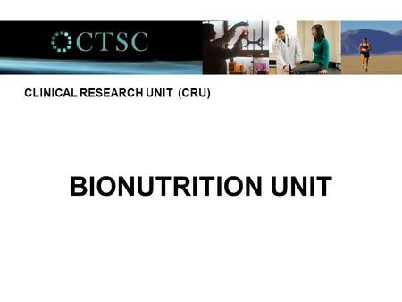 BIONUTRITION UNIT CLINICAL RESEARCH UNIT (CRU). Bionutrition provides… …. a controlled environment for precise, defined, and accurate resources to scientists.