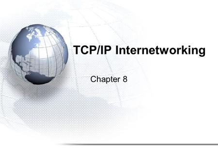 TCP/IP Internetworking Chapter 8. 8-2 Recap Single Networks (Subnets) –Chapters 4 and 5 covered single LANs –Chapters 6 and 7 covered residential Internet.