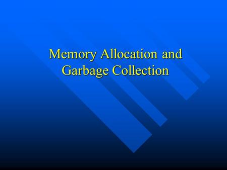 Memory Allocation and Garbage Collection. Why Dynamic Memory? We cannot know memory requirements in advance when the program is written. We cannot know.