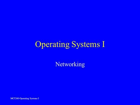 MCT260-Operating Systems I Operating Systems I Networking.