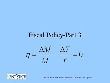 Lectures in Macroeconomics- Charles W. Upton Fiscal Policy-Part 3.