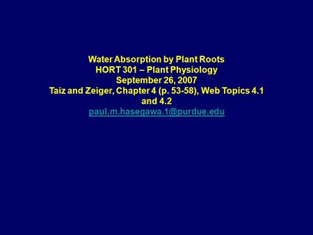 Water Absorption by Plant Roots HORT 301 – Plant Physiology September 26, 2007 Taiz and Zeiger, Chapter 4 (p. 53-58), Web Topics 4.1 and 4.2