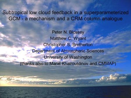 Subtropical low cloud feedback in a superparameterized GCM - a mechanism and a CRM column analogue Peter N. Blossey Matthew C. Wyant Christopher S. Bretherton.