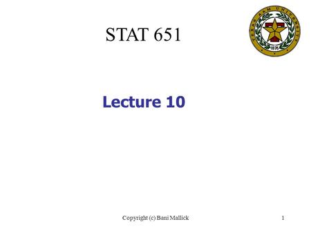 Copyright (c) Bani Mallick1 STAT 651 Lecture 10. Copyright (c) Bani Mallick2 Topics in Lecture #10 Comparing two population means using rank tests Comparing.
