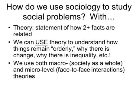 How do we use sociology to study social problems? With…