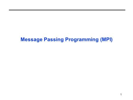 1 Message Passing Programming (MPI). 2 What is MPI? A message-passing library specification extended message-passing model not a language or compiler.